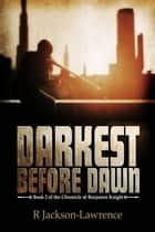 Darkest Before Dawn - Book 2 of The Chronicle of Benjamin Knight ebook by Robert Jackson-Lawrence