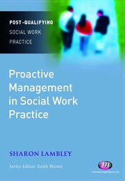 Proactive Management in Social Work Practice ebook by Mrs Sharon Lambley