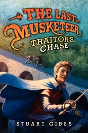 The Last Musketeer #2: Traitor's Chase ebook by Stuart Gibbs