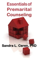 Essentials of Pre-Marital Counseling - Creating Compatible Couples ebook by Sandra L. Ceren