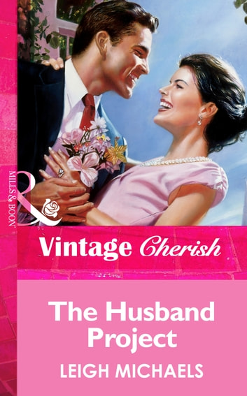 The Husband Project (Mills & Boon Vintage Cherish) ebook by Leigh Michaels