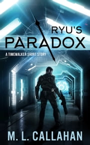 Ryu's Paradox - A Timewalker Short Story ebook by M.L. Callahan,Michele Callahan