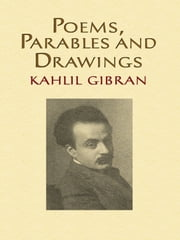 Poems, Parables and Drawings ebook by Kahlil Gibran