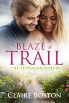 Blaze a Trail ebook by Claire Boston