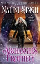 Archangel's Prophecy eBook by Nalini Singh