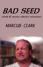 Bad Seed - (and 8 more short stories) ebook by Marcus Clark