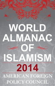 The World Almanac of Islamism - 2014 ebook by American Foreign Policy Council