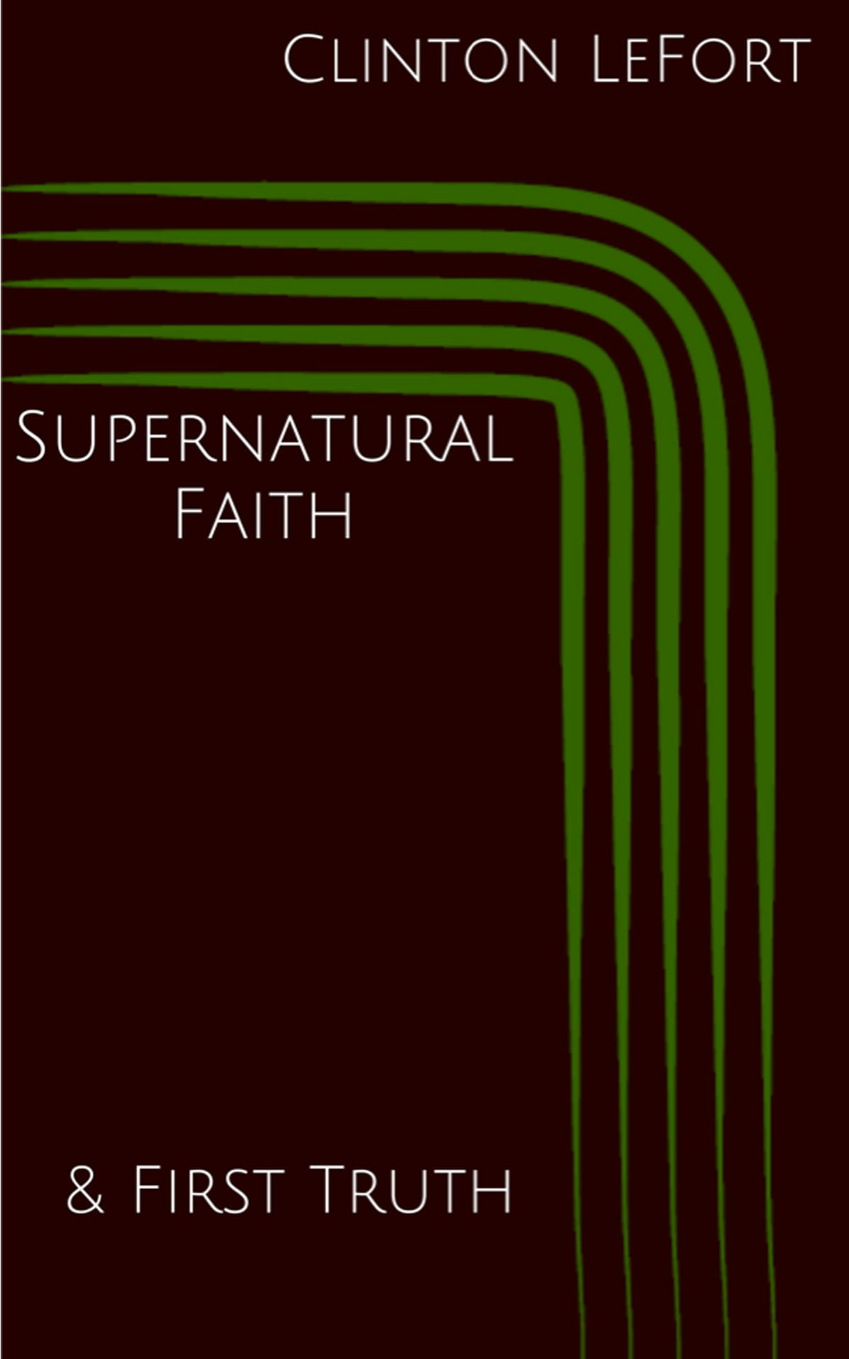Supernatural Faith and First Truth ebook by Clinton LeFort - Rakuten Kobo
