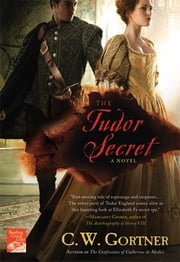 The Tudor Secret - A Novel ebook by C. W. Gortner