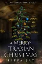 A Merry-traxian Christmas - A Travellers Short Story ebook by Pippa Jay