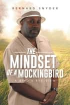 """The Mindset of A Mockingbird"" ebook by Bernard Snyder"