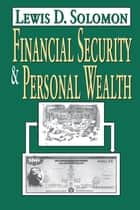 Financial Security and Personal Wealth ebook by Lewis D. Solomon
