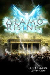 Alamo Rising ebook by Josh Rountree,Lon Prater