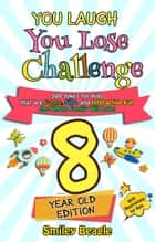 You Laugh You Lose Challenge - 8-Year-Old Edition: 300 Jokes for Kids that are Funny, Silly, and Interactive Fun the Whole Family Will Love - With Illustrations for Kids - You Laugh You Lose, #3 ebook by Smiley Beagle
