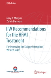 IIW Recommendations for the HFMI Treatment - For Improving the Fatigue Strength of Welded Joints ebook by Gary B. Marquis,Zuheir Barsoum