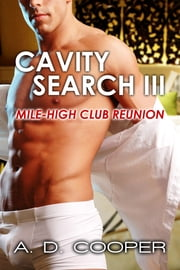 Cavity Search III: Mile-High Club Reunion ebook by A. D. Cooper