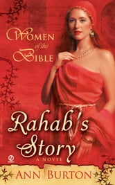 Women of the Bible: Rahab's Story: A Novel ebook by Ann Burton
