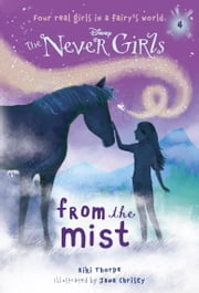 Never Girls #4: From the Mist (Disney: The Never Girls) ebook by Kiki Thorpe,Jana Christy