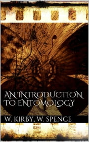 An Introduction to Entomology ebook by William Kirby,William Spence