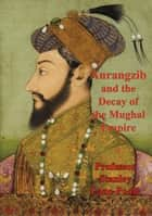 Aurangzib And The Decay Of The Mughal Empire ebook by Professor Stanley Lane-Poole