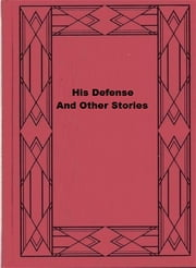 His Defense, And Other Stories ebook by Harry Stillwell Edwards