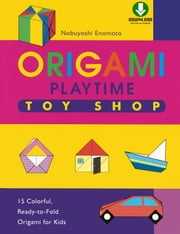 Origami Playtime Book 2 Toy Shop - (Downloadable Material Included) ebook by Nobuyoshi Enomoto