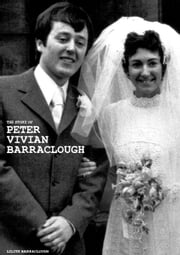 The Story of Peter Vivian Barraclough ebook by Lilith Barraclough