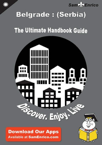 Ultimate Handbook Guide to Belgrade : (Serbia) Travel Guide - Ultimate Handbook Guide to Belgrade : (Serbia) Travel Guide ebook by Patria Roberts