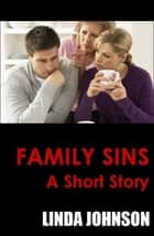 Family Sins: A Short Story ebook by Linda Johnson