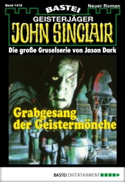 John Sinclair - Folge 1418 - Grabgesang der Geistermönche ebook by Jason Dark