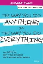 The Way You Do Anything is the Way You Do Everything ebook by Suzanne Evans