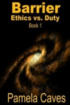 Barrier: Ethics vs. Duty ebook by Pamela Caves