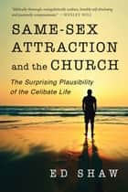 Same-Sex Attraction and the Church - The Surprising Plausibility of the Celibate Life ebook by Ed Shaw, Vaughan Roberts