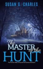 The Master of the Hunt: A Paranormal Fantasy Romance ebook by Susan G. Charles