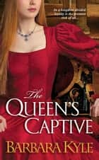 The Queen's Captive ebook by Barbara Kyle
