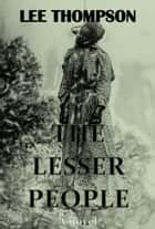 The Lesser People ebook by Lee Thompson