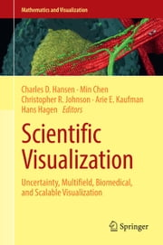 Scientific Visualization - Uncertainty, Multifield, Biomedical, and Scalable Visualization ebook by Charles D. Hansen,Min Chen,Christopher R. Johnson,Arie E. Kaufman,Hans Hagen