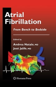 Atrial Fibrillation - From Bench to Bedside ebook by Andrea Natale,Jose Jalife