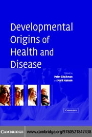 Developmental Origins of Health and Disease ebook by Gluckman, Peter