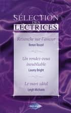 Revanche sur l'amour - Un rendez-vous inoubliable - Le mari idéal (Harlequin) ebook by Renee Roszel, Laurey Bright, Leigh Michaels