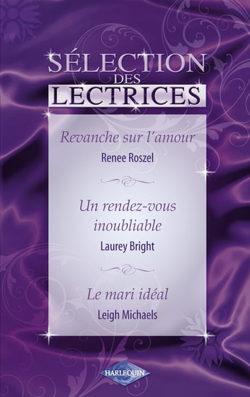 Revanche sur l'amour - Un rendez-vous inoubliable - Le mari idéal (Harlequin) ebook by Renee Roszel,Laurey Bright,Leigh Michaels