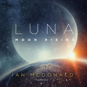 Luna: Moon Rising audiobook by Ian McDonald