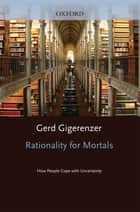 Rationality for Mortals : How People Cope with Uncertainty ebook by Gerd Gigerenzer