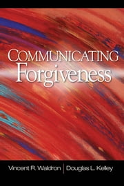 Communicating Forgiveness ebook by Dr. Vincent (Vince) R. Waldron,Dr. Douglas L. Kelley
