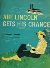 Abe Lincoln Gets His Chance - Illustrated by Paul Hutchison ebook by Frances Cavanah