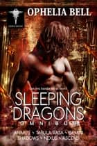 Sleeping Dragons Omnibus - Can you handle six at once? Ebook di Ophelia Bell
