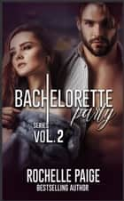 Bachelorette Party Series - Volume 2 ebook by Rochelle Paige
