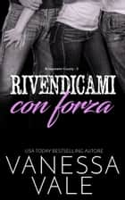 Rivendicami con forza ebook by Vanessa Vale