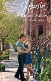 El vecino de arriba ebook by Barbara Wallace