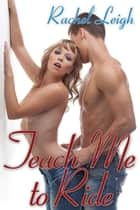 Teach Me To Ride ebook by Rachel Leigh